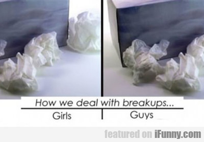 How We Deal With Breakups...