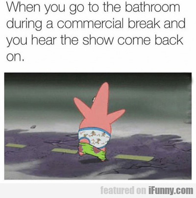 When You Go To The Bathroom...