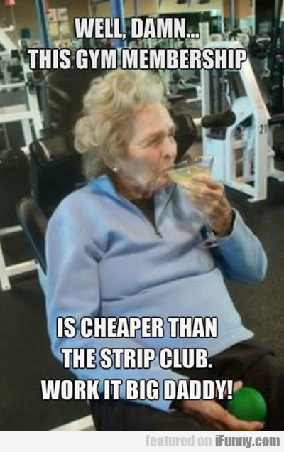 Well Damn, This Gym Membership...