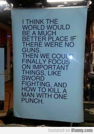 i think the world would b a much better place