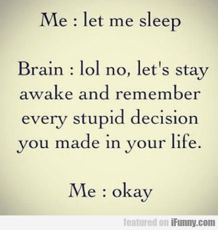 Me Let Me Sleep Brain Lol No Lets Stay Awake