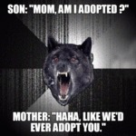 Son: Mom, Am I Adopted...