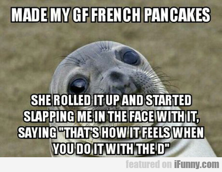 Made My Gf French Pancakes...