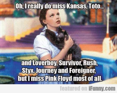 Oh, I Really Do Miss Kansas, Toto...