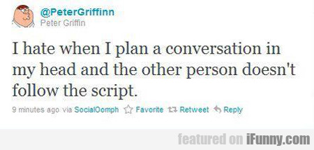 I Hate When I Plan A Conversation...