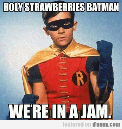 Holy Strawberries Batman...