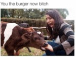 You The Burger Now Bitch