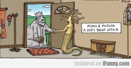 Midas And Medusa A Very Brief Affair.