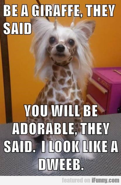 Be A Giraffe They Said You Will Be Adorable