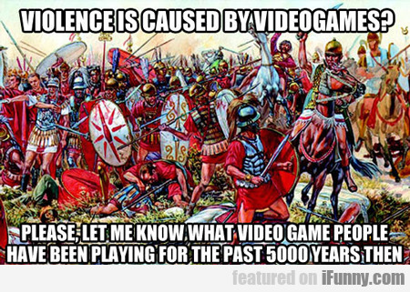 Violence Is Caused By Video Games...