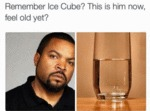 Remember Ice Cube...