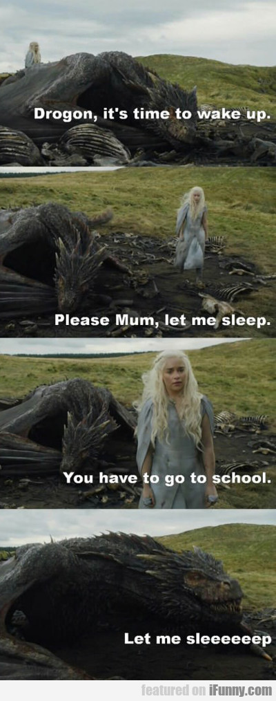Drogon, It's Time To Wake Up...
