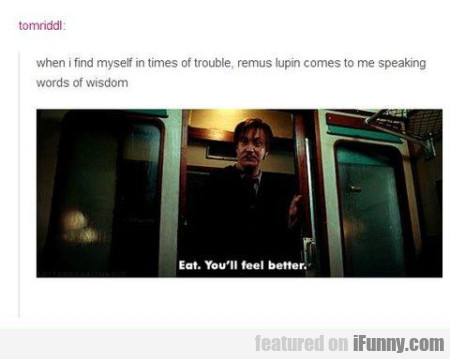 When Find Myself In Times Of Trouble Remus