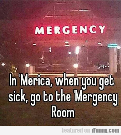 In Merica, When You Get Sick..