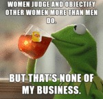Women Judge And Objectify...
