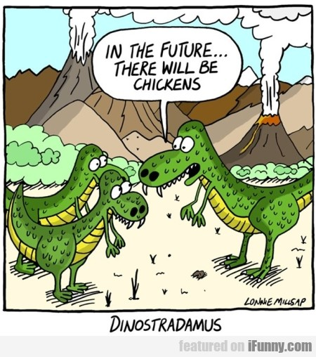 In the future.... There will be chickens...