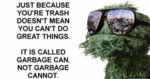 Just Because You're Trash...
