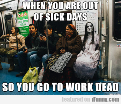 When You Are Out Of Sick Days...