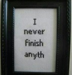 I Never Finish...