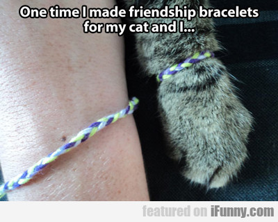 One Time I Made Friendship Bracelets...
