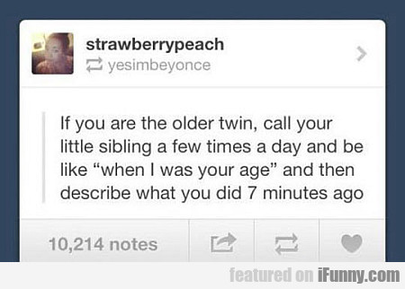 if you are the older twin, call...