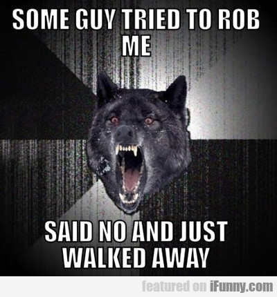 some guy tried to rob me...