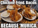 Chicken. Fried. Bacon...