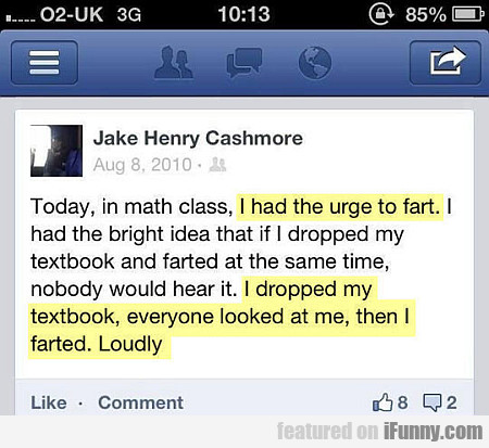 Today, In Math Class, I Had The Urge To Fart...