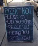 Pizza Will Not Leave You...