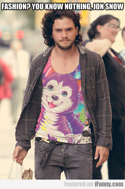 Fashion? You Know Nothing Jon Snow