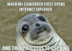 When My Coworker First Opens Internet Explorer...