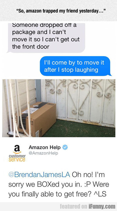 so, amazon trapped my friend yesterday...