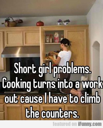 Short Girl Problems, Cooking Turns Into...