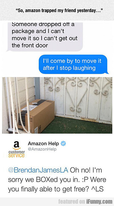 Amazon Trapped My Friend Yesterday...