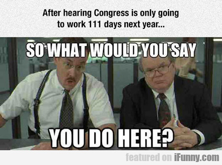 After Hearing Congress Is Only Going To Work...