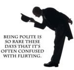 Being Polite Is So Rare These Days...