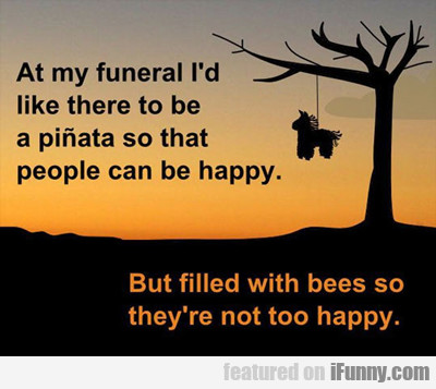 At My Funeral I'd Like...