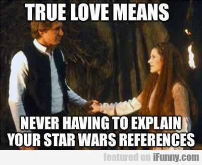 True Love Means Never Having To Explain...