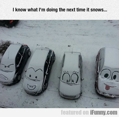 I Know What I'm Doing The Next Time Is Snows...