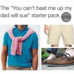 "The ""you Can't Beat Me Up Or My Dad Will Sue""..."