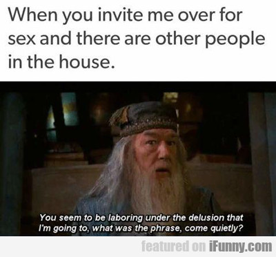 when you invite me over for sex...