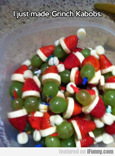 I Just Made Grinch Kabobs...