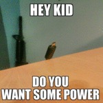 Hey Kid, Do You Want Some Power...