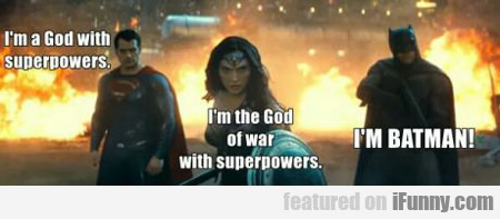 I'm A God With Superpowers...