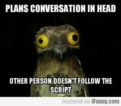Plans Conversation In Head...