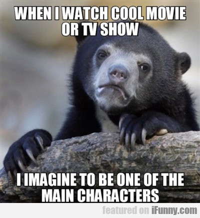When I Watch A Cool Movie Or Tv Show...