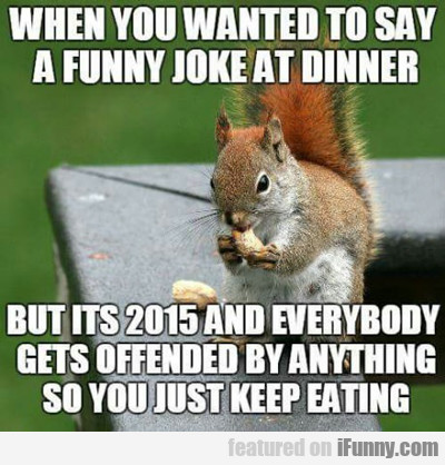 When You Wanted To Say A Funny Joke At Dinner...