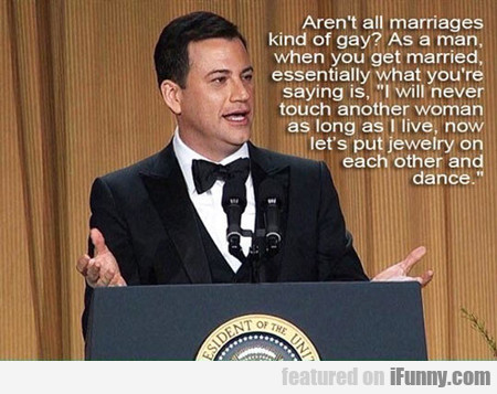 Aren't All Marriages Kind Of Gay...