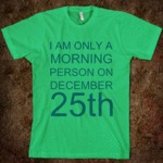 I Am Only A Morning Person On Dec. 25...
