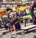 I Don't Always Go To The Gym...